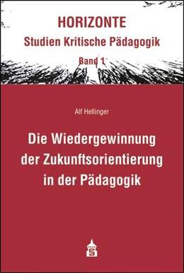 Abbildung von Hellinger   Die Wiedergewinnung der Zukunftsorientierung in der Pädagogik   1. Auflage   2013   1   beck-shop.de