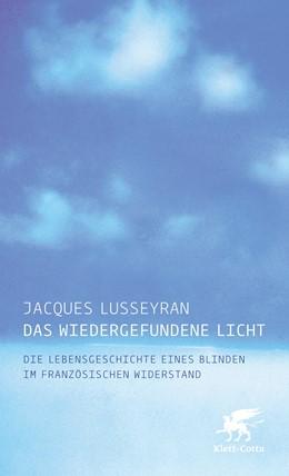 Abbildung von Lusseyran   Das wiedergefundene Licht   15. Auflage   2017   beck-shop.de