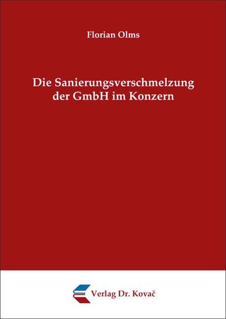 Die Sanierungsverschmelzung der GmbH im Konzern | Olms | 1. Auflage 2013, 2013 | Buch (Cover)