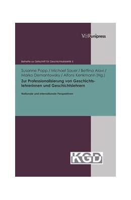 Abbildung von Popp / Sauer | Zur Professionalisierung von Geschichtslehrerinnen und Geschichtslehrern | 1. Auflage | 2013 | beck-shop.de