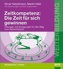 Abbildung von Hatzelmann / Held | Zeitkompetenz: Die Zeit für sich gewinnen | 2005 | Übungen und Anregungen für den...