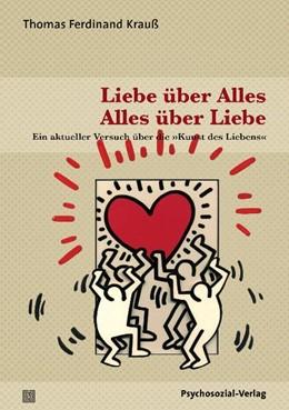 Abbildung von Krauß | Liebe über Alles – Alles über Liebe | 2009 | Ein aktueller Versuch über die...