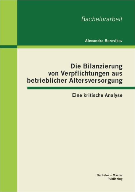 Die Bilanzierung von Verpflichtungen aus betrieblicher Altersversorgung | Borovikov | 1. Auflage 2013, 2013 | Buch (Cover)