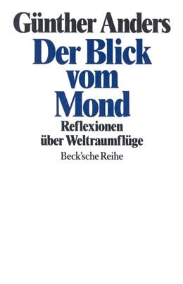Abbildung von Anders, Günther   Der Blick vom Mond   2. Auflage   1994   Reflexionen über Weltraumflüge   1056