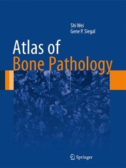 Abbildung von Wei / Siegal | Atlas of Bone Pathology | 2013