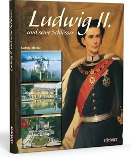 Abbildung von Merkle | Ludwig II. und seine Schlösser | 6., durchgesehene Auflage | 2011