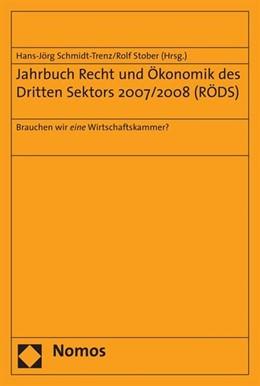 Abbildung von Schmidt-Trenz / Stober | Jahrbuch Recht und Ökonomik des Dritten Sektors 2007/2008 (RÖDS) | 2008 | Brauchen wir eine Wirtschaftsk...