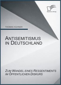 Abbildung von Kühner   Antisemitismus in Deutschland: Zum Wandel eines Ressentiments im öffentlichen Diskurs   2010