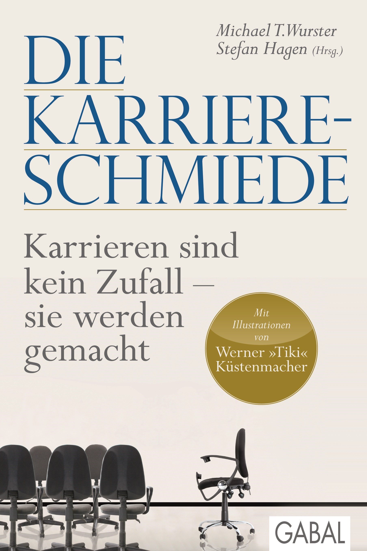 Die Karriere-Schmiede | Wurster / Hagen | 1. Auflage 2013, 2013 | Buch (Cover)
