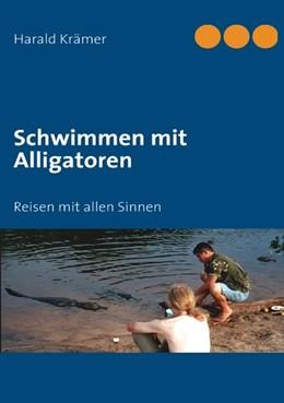 Abbildung von Krämer | Schwimmen mit Alligatoren | 2007 | Reisen mit allen Sinnen