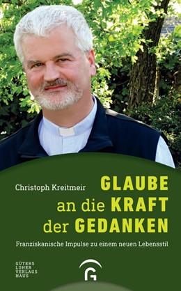 Abbildung von Kreitmeir | Glaube an die Kraft der Gedanken | Neuauflage | 2013 | Franziskanische Impulse zu ein...