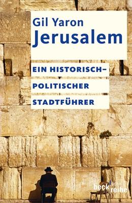 Abbildung von Yaron, Gil | Jerusalem | 3., erweiterte und aktualisierte Auflage | 2013 | Ein historisch-politischer Sta... | 1744