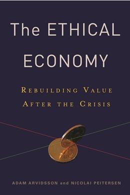 Abbildung von Arvidsson / Peitersen   The Ethical Economy   2013   Rebuilding Value After the Cri...
