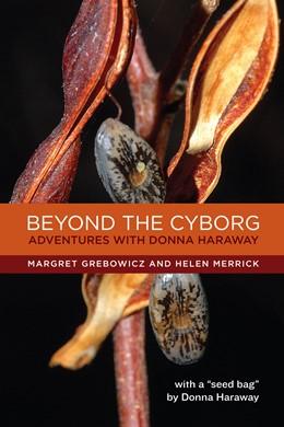 Abbildung von Grebowicz / Merrick | Beyond the Cyborg | 2013 | Adventures with Donna Haraway