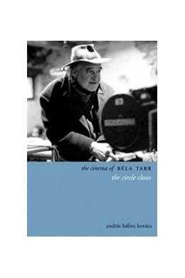 Abbildung von Kovács | The Cinema of Béla Tarr | 2013 | The Circle Closes