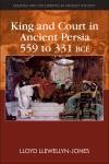 Abbildung von Llewellyn-Jones | King and Court in Ancient Persia 559 to 331 BCE | 2013