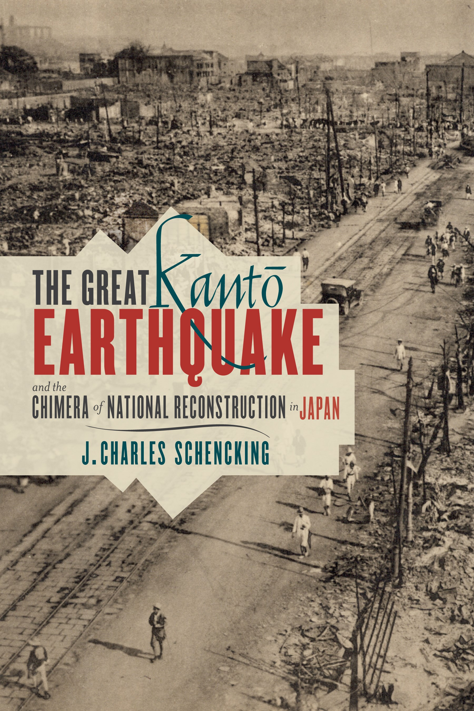 Abbildung von Schencking   The Great Kanto Earthquake and the Chimera of National Reconstruction in Japan   2013