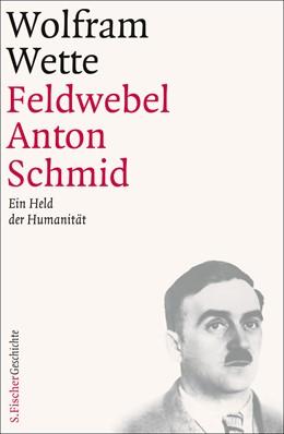 Abbildung von Wette | Feldwebel Anton Schmid | 2013 | Ein Held der Humanität
