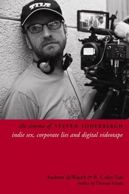 Abbildung von deWaard / Tait | The Cinema of Steven Soderbergh | 2013 | Indie Sex, Corporate Lies, and...