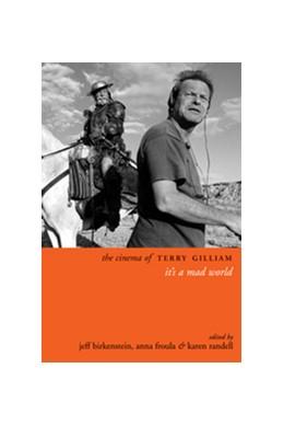 Abbildung von Birkenstein / Froula / Randell | The Cinema of Terry Gilliam | 2013 | It's a Mad World
