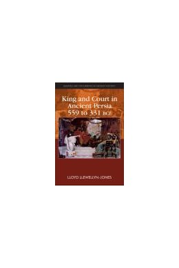 Abbildung von Llewellyn-Jones   King and Court in Ancient Persia 559 to 331 BCE   2013