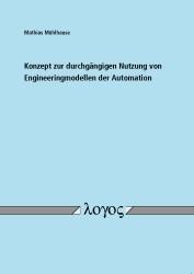 Konzept zur durchgängigen Nutzung von Engineeringmodellen der Automation | Mühlhause, 2012 | Buch (Cover)