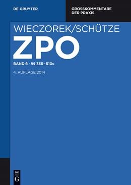 Abbildung von Wieczorek / Schütze | Zivilprozessordnung und Nebengesetze Großkommentar, Band 6: §§ 355-510c | 4. Auflage | 2014