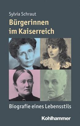 Abbildung von Schraut | Bürgerinnen im Kaiserreich | 2013 | Biografie eines Lebensstils