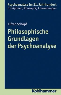 Abbildung von Schöpf / Benecke | Philosophische Grundlagen der Psychoanalyse | 2013 | Eine wissenschaftshistorische ...