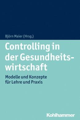 Abbildung von Maier | Controlling in der Gesundheitswirtschaft | 1. Auflage | 2014 | beck-shop.de