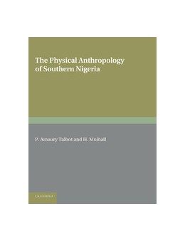 Abbildung von Amaury Talbot / Mulhall | The Physical Anthropology of Southern Nigeria | 2013 | A Biometric Study in Statistic...