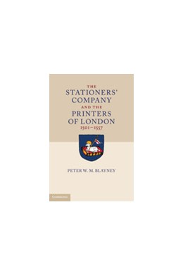 Abbildung von Blayney | The Stationers' Company and the Printers of London, 1501–1557 2 Volume Hardback Set | 2013