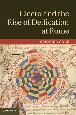 Abbildung von Cole | Cicero and the Rise of Deification at Rome | 2014