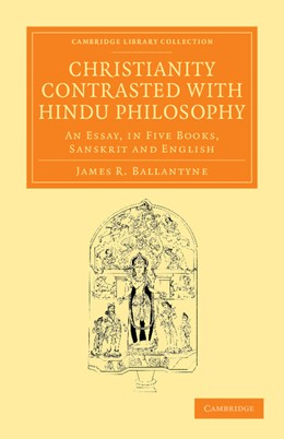 Abbildung von Ballantyne   Christianity Contrasted with Hindu Philosophy   2013   An Essay, in Five books, Sansk...