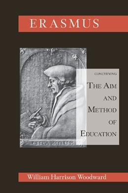 Abbildung von Harrison Woodward | Desiderius Erasmus Concerning the Aim and Method of Education | 2013