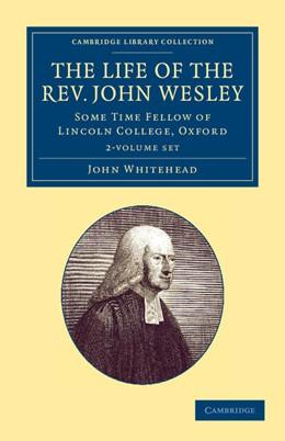 Abbildung von Whitehead   The Life of the Rev. John Wesley, M.A. 2 Volume Set   2013