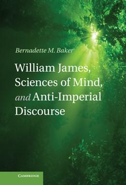 Abbildung von Baker | William James, Sciences of Mind, and Anti-Imperial Discourse | 2013
