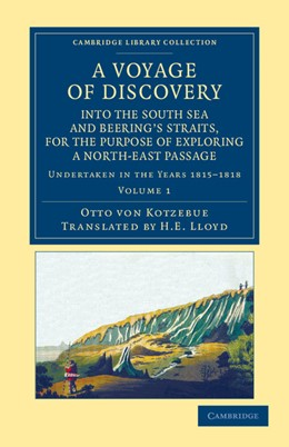 Abbildung von Kotzebue   A Voyage of Discovery, into the South Sea and Beering's Straits, for the Purpose of Exploring a North-East Passage   2013   Undertaken in the Years 1815–1...