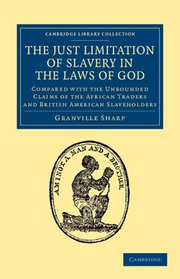 Abbildung von Sharp | The Just Limitation of Slavery in the Laws of God | 2013 | Compared with the Unbounded Cl...