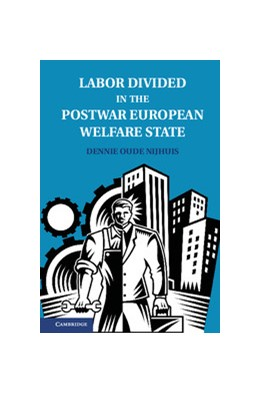 Abbildung von Oude Nijhuis | Labor Divided in the Postwar European Welfare State | 1. Auflage | 2013 | beck-shop.de