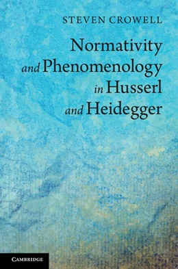 Abbildung von Crowell | Normativity and Phenomenology in Husserl and Heidegger | 2013