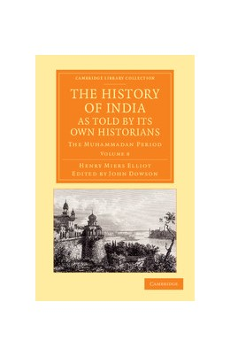 Abbildung von Elliot / Dowson | The History of India, as Told by Its Own Historians | 2013 | The Muhammadan Period