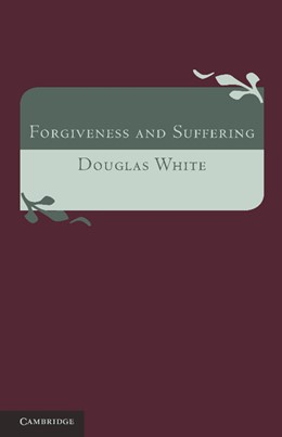 Abbildung von White | Forgiveness and Suffering | 2013 | A Study of Christian Belief
