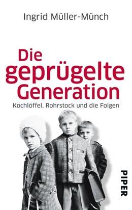 Abbildung von Müller-Münch | Die geprügelte Generation | 2013 | Kochlöffel, Rohrstock und die ...