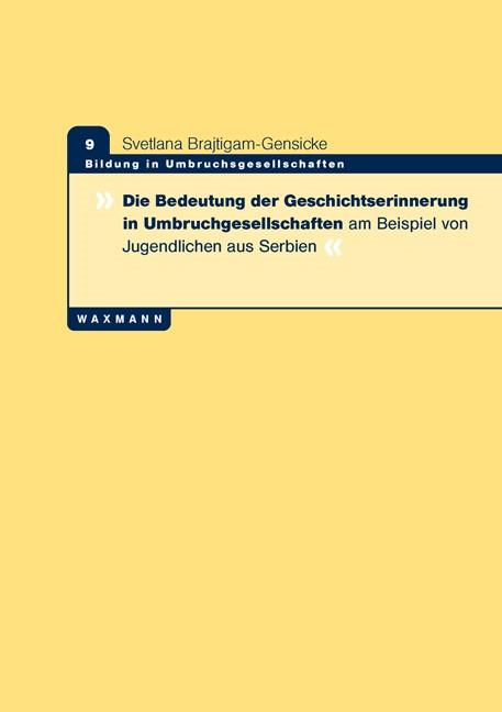 Die Bedeutung der Geschichtserinnerung in Umbruchgesellschaften am Beispiel von Jugendlichen aus Serbien | Brajtigam-Gensicke, 2012 | Buch (Cover)