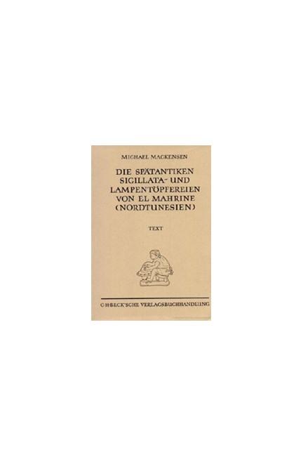 Cover: Michael Mackensen, Münchner Beiträge zur Vor- und Frühgeschichte 50:  Die spätantiken Sigillata- und Lampentöpfereien von El Marine (Nordtunesien)