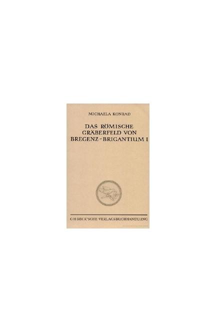 Cover: Michaela Konrad, Das römische Gräberfeld von Bregenz-Brigantium