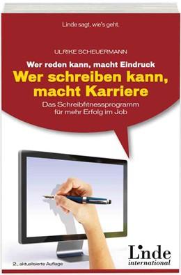 Abbildung von Scheuermann | Wer reden kann, macht Eindruck - wer schreiben kann, macht Karriere | 2., aktualisierte Auflage 2013 | 2013 | Das Schreibfitnessprogramm für...