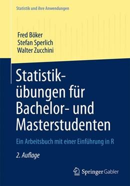 Abbildung von Böker / Sperlich / Zucchini | Statistikübungen für Bachelor- und Masterstudenten | 2. Auflage | 2013 | Ein Arbeitsbuch mit einer Einf...