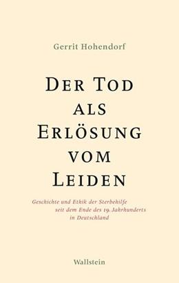 Abbildung von Hohendorf | Der Tod als Erlösung vom Leiden | 2013 | Geschichte und Ethik der Sterb...